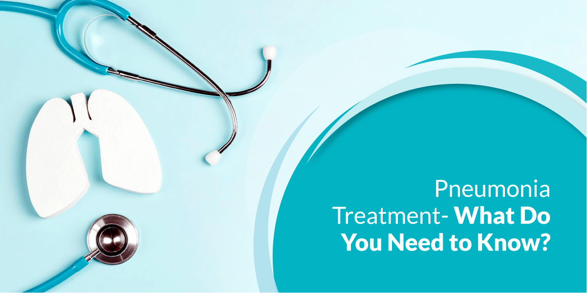 Pneumonia Treatment- What Do You Need to Know